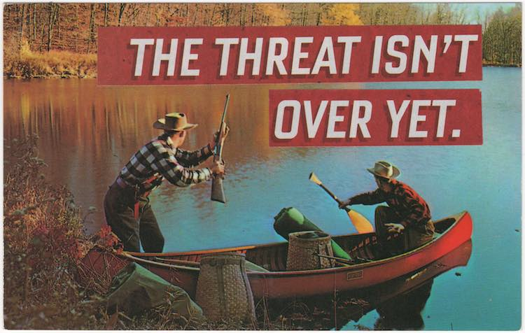 "Postcard collage of two fishermen in a canoe, one clutching an oar and the other holding a gun; both men appear startled as they stare toward the opposite shore; text says ""The threat isn't over yet"""
