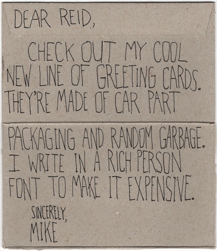 Inside of a homemade greeting card made out of oil filter packaging. Text says: Dear Reid, check out my cool new line of greeting cards. They're made out of car part packaging and random garbage. I write in a rich person font to make it expensive. Sincerely, Mike