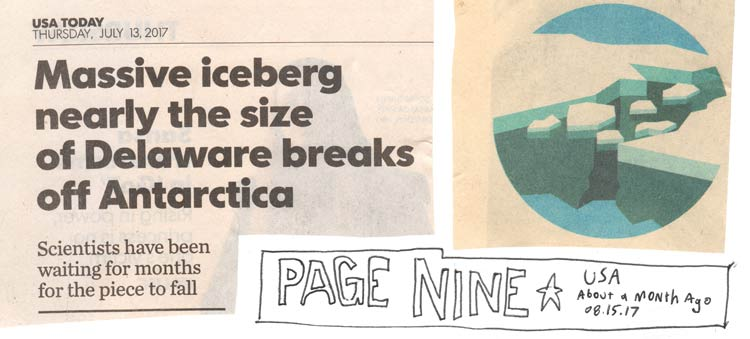"Newspaper headline saying ""Massive iceberg nearly the size of Delaware breaks off Antarctica,"" and handwritten text that says ""page nine"" and the current date"