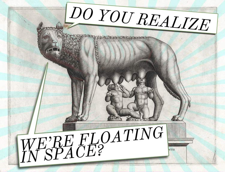 "An old drawing of the Capitolene Wolf; Romulus and Remus suckle from the she-wolf, with text bubbles from the wolf that say ""Do you realize we're floating in space?"""