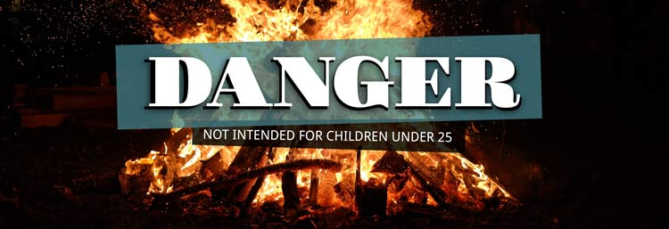 "Image of a bonfire with text that says ""Danger: Fire not intended for children under 25 years old"""