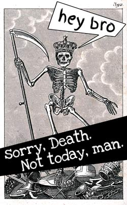 "The figure of Death, depicted as a skeleton man with a scythe, says ""Hey bro,"" but big text says, ""Sorry, Death. Not today, man."""